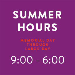Memorial Day (May 27, 2019) – Labor Day (September 2, 2019): 9:00 am – 6:00 pm *Please note we will close early at 4:00 pm on May 30 and June 18, as well as 5:00 pm on June 20.