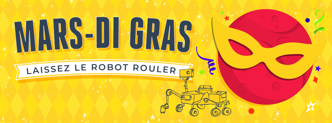 2021 Mars-di-Gras event image featuring Mars wearing a mask and a Mars rover illustration and the French phrase: Laissez Le Robot Rouler