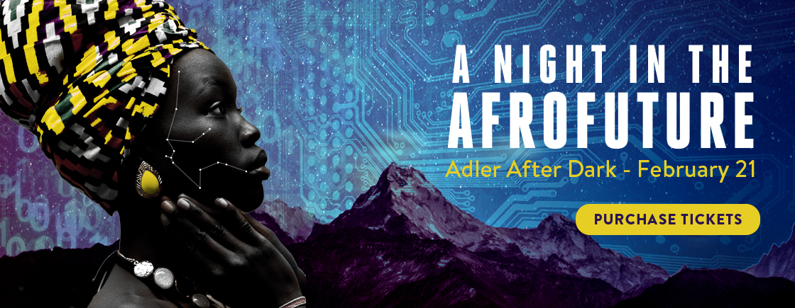 Adler After Dark: A Night in the Afrofuture   Tickets on sale now!