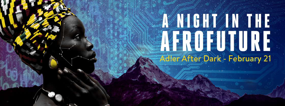 Adler After Dark: A Night in the Afrofuture | Tickets on sale now!