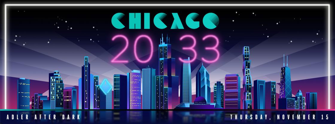 Adler After Dark: Chicago 2033 | Nov. 15