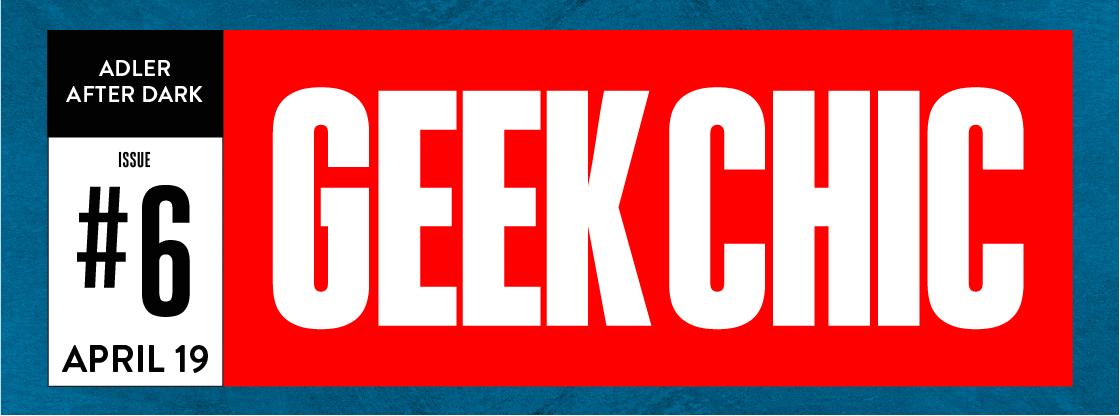 Adler After Dark: Geek Chic 6 | Thursday, April 19 | 21+
