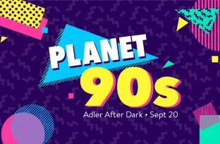 Adler After Dark: Planet 90s | September 20 | Tickets on Sale Now!