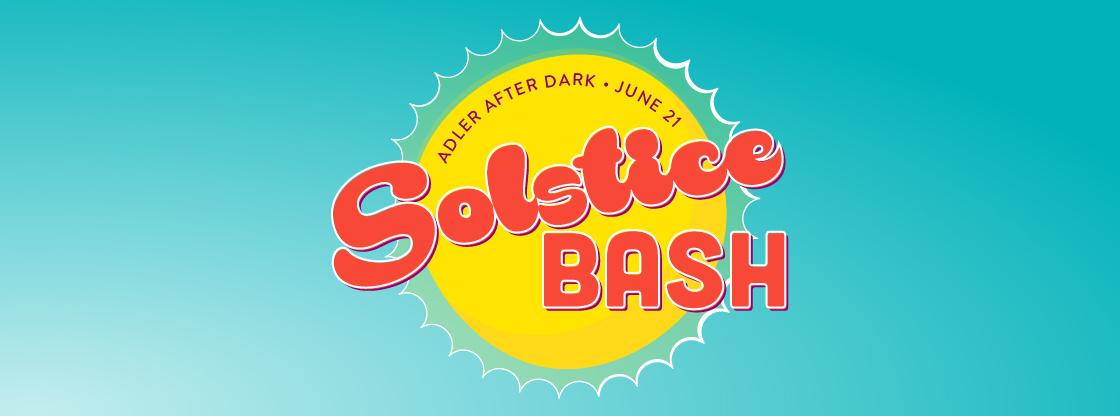 Adler After Dark: Solstice Bash | June 21, 2018
