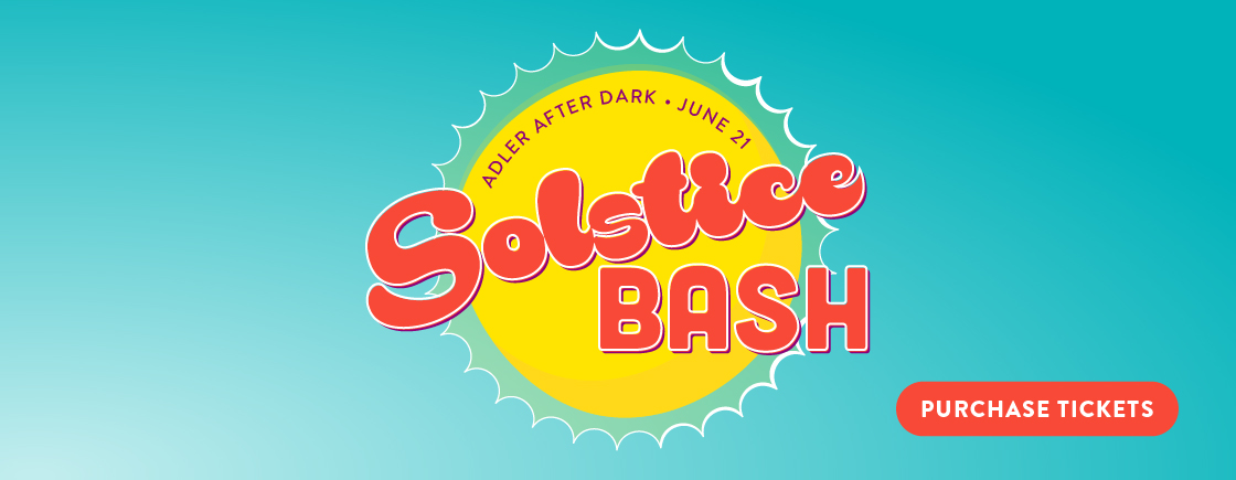 Adler After Dark: Solstice Bash | June 21, 2018