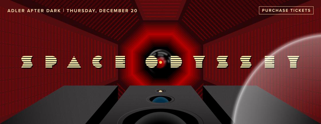 Adler After Dark: Space Odyssey | December 20 | Tickets on sale now!