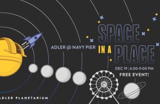 Space in a Place | Adler Planetarium @ Navy Pier | FREE! | December 19