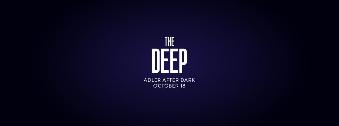 Adler After Dark: The Deep | Oct. 15 | Tickets on Sale Now!