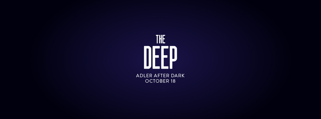 Adler After Dark: The Deep | Oct. 15 | Tickets on Sale Now!