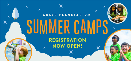 Adler Planetarium 2018 Summer Camps Now Open!