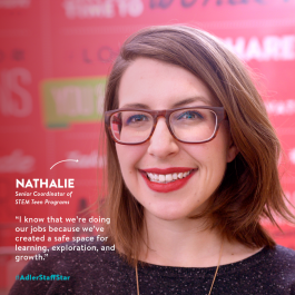 Senior Coordinator of STEM Teen Programs Nathalie Rayter is this week's Adler Staff Star!