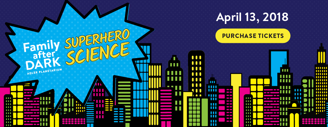 Family After Dark: Superhero Science! | April 13, 2018 | Tickets on Sale Now!