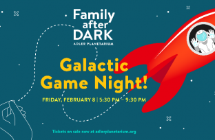 Family After Dark: Galactic Game Night | February 8, 2019 | Tickets on Sale now!