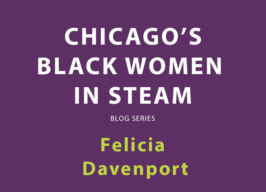 Chicago's Black Women in STEAM blog series | Felicia Davenport