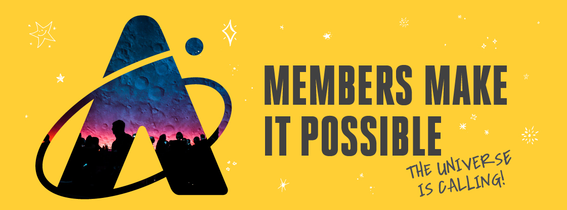 Members Make It Possible | The Universe Is Calling