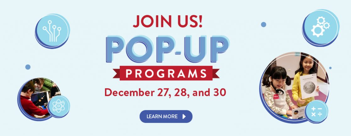 Pop-Up Programs | December 27, 28, and 30 | Fun for the whole family!