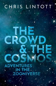 The Crowd and the Cosmos: Adventures in the Universe by Dr. Chris Lintott