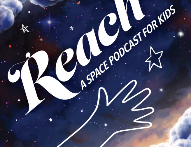A weekly family-friendly exploration of our galaxy and beyond, REACH: A Space Podcast for Kids, is hosted by Meredith Stepien and Brian Holden, and co-created by Nate DuFort and Sandy Marshall.