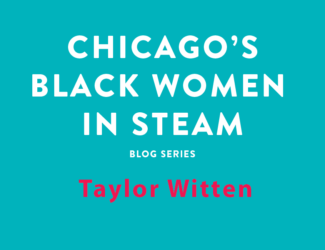 Chicago's Black Women in STEAM Blog Series | Taylor Witten