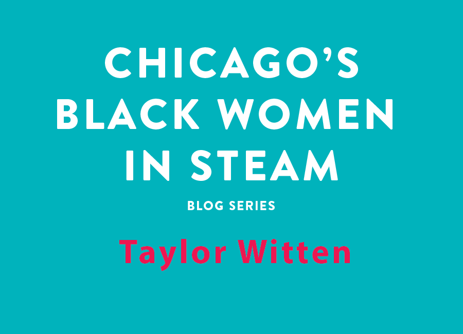 Chicago's Black Women in STEAM Blog Series | Taylor Witten