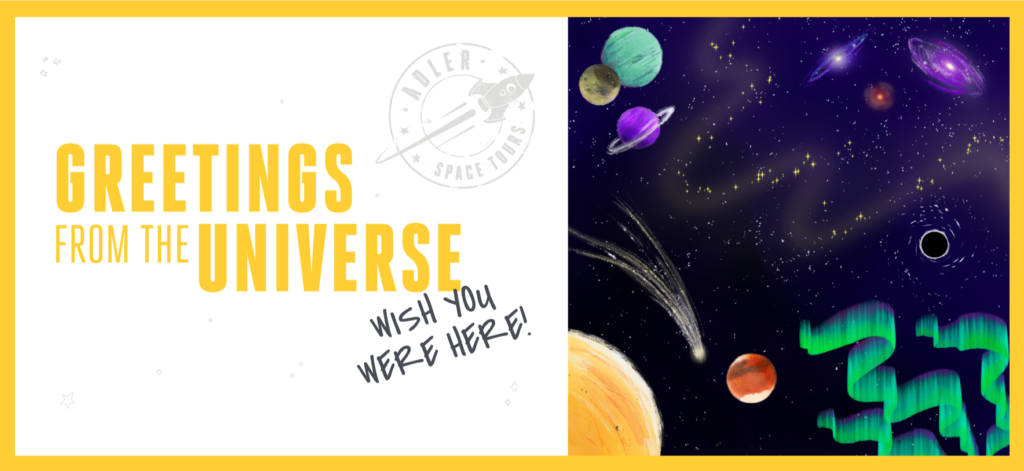 Greetings From the Universe! Wish You Were Here. (Imagine in form of a postcard.)