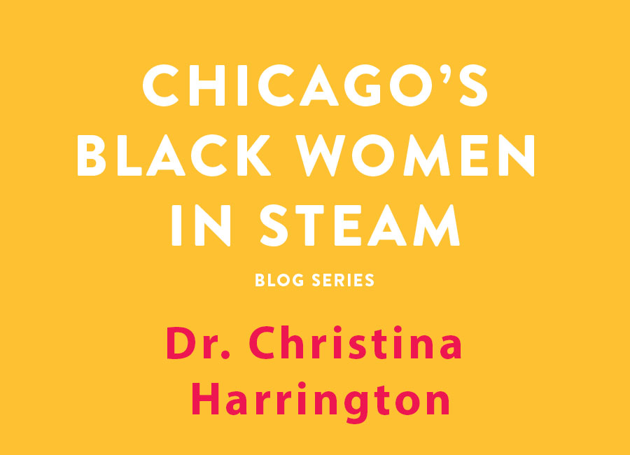 Chicago's Black Women in Steam Blog Series | Dr. Christina Harrington