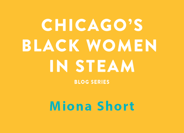 Chicago's Black Women in STEAM | Miona Short