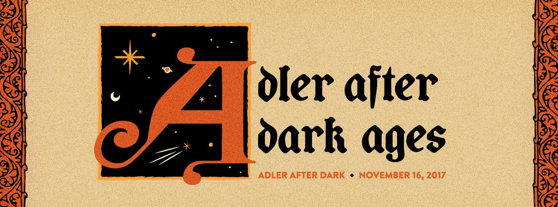 Adler After Dark: Adler After Dark Ages | November 16, 2017