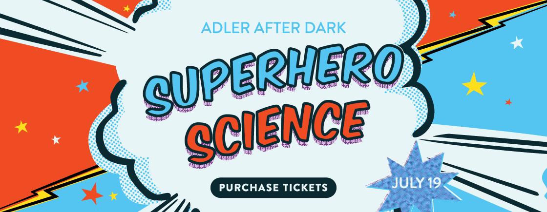 Adler After Dark: Superhero Science | July 19, 2018
