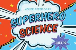 Adler After Dark: Superhero Science   July 19, 2018
