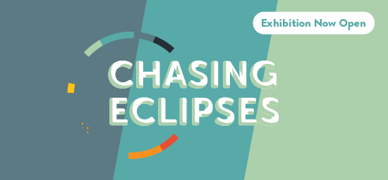 Chasing Eclipses | Now Open!