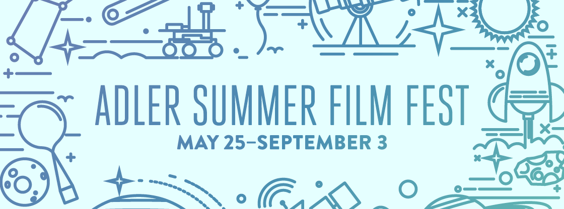Adler Summer Film Fest   May 25 - Sept. 3   A collection of the best new fulldome planetarium films from around the world.