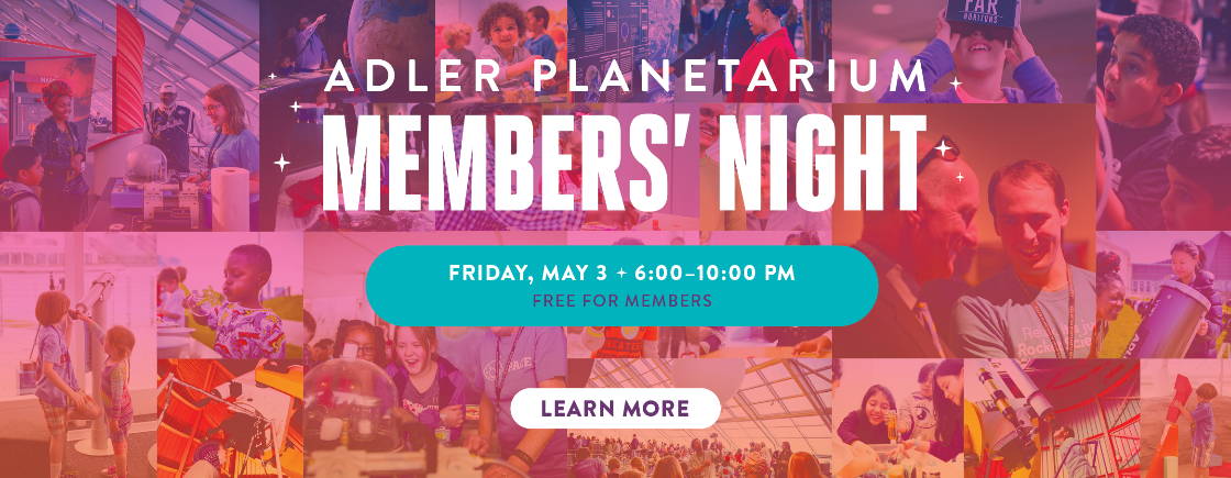 Spring Member's Night | FREE for Adler Planetarium members! | Reserve your spot today!