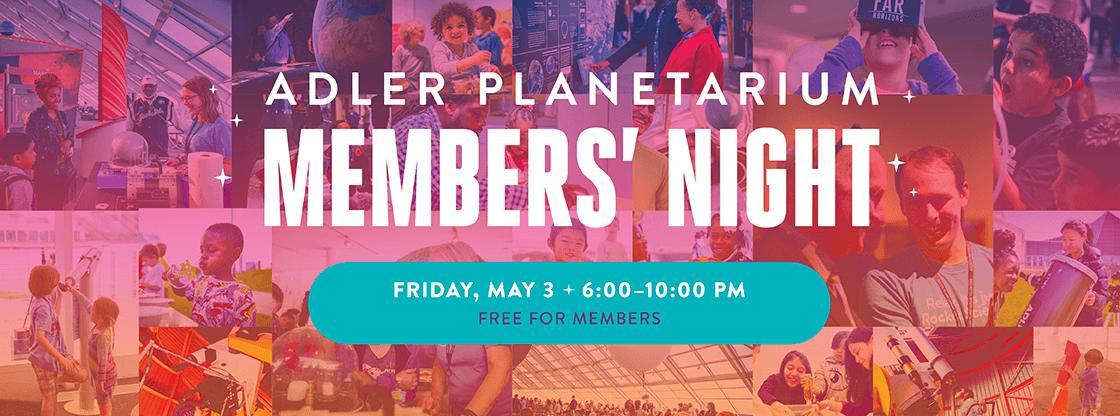 Members' Night at the Adler Planetarium   May 3, 2019   Free for Members!