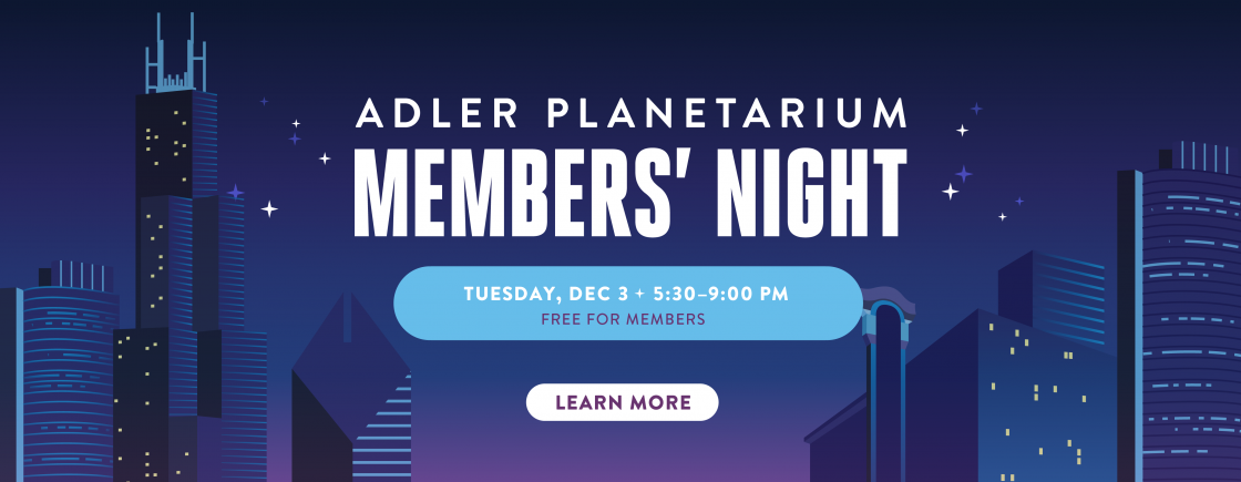 Members' Night at the Adler Planetarium // Tuesday, December 3 // Free for members!