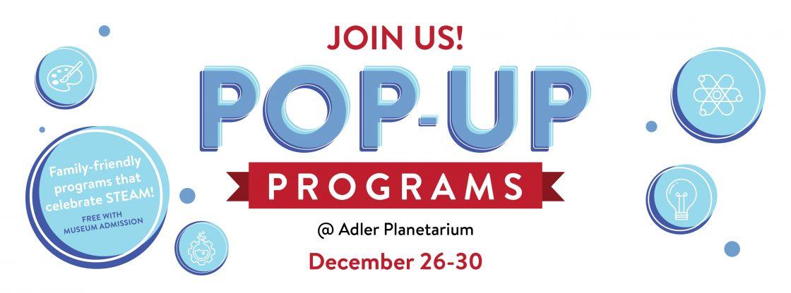 Pop-Up Programs at the Adler Planetarium   December 26 -30