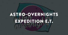 Astro-Overnights: Expedition E.T.