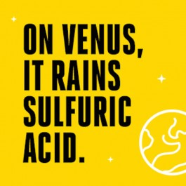 On Venus, it rains sulfuric acid.