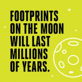Footprints on the Moon will last millions of years.