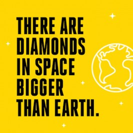 There are diamonds in space bigger than Earth.