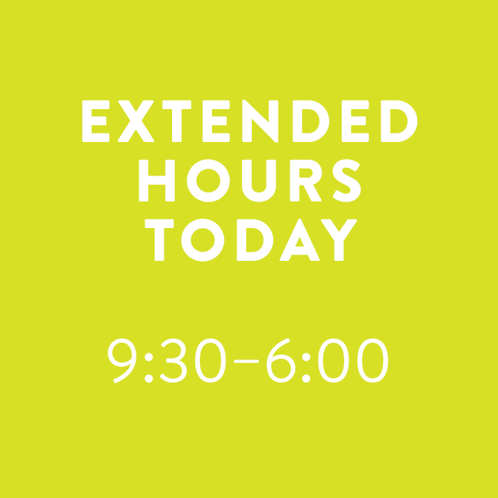 Extended Hours Today 9:30 - 6:00